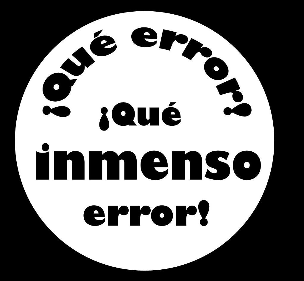 QUE ERROR -- QUE INMENSO ERROR